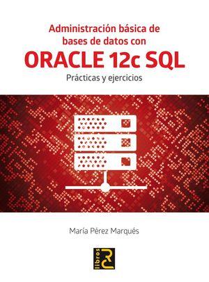 ADMINISTRACIÓN BÁSICA DE BASES DE DATOS CON ORACLE 12C SQL