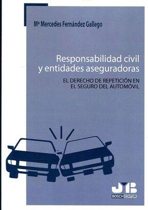 RESPONSABILIDAD CIVIL Y ENTIDADES ASEGURADORAS. EL DERECHO DE REPETICIÓN EN EL SEGURO DEL AUTOMOVIL