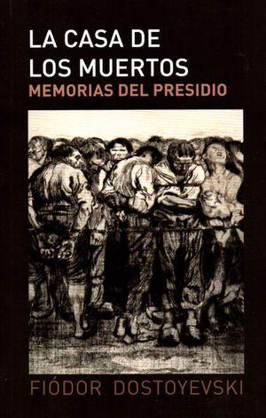 LA CASA DE LOS MUERTOS. MEMORIAS DEL PRESIDIO
