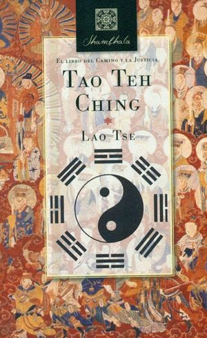 TAO TEH CHING. EL LIBRO DEL CAMINO Y LA JUSTICIA