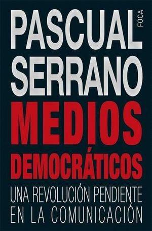 MEDIOS DEMOCRÁTICOS. UNA REVOLUCIÓN PENDIENTE EN LA COMUNICACIÓN