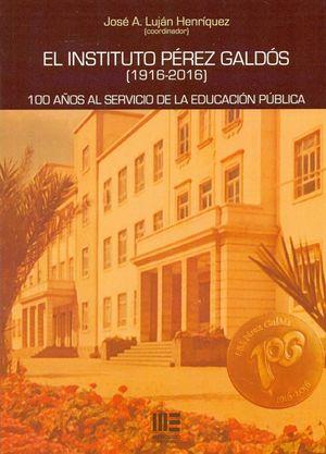 EL INSTITUTO PEREZ GALDOS ( 1916-2016 ). 100 AÑOS AL SERVICIO DE LA EDUCACIÓN PÚBLICA