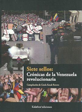SIETE SELLOS. CRÓNICAS DE LA VENEZUELA REVOLUCIONARIA