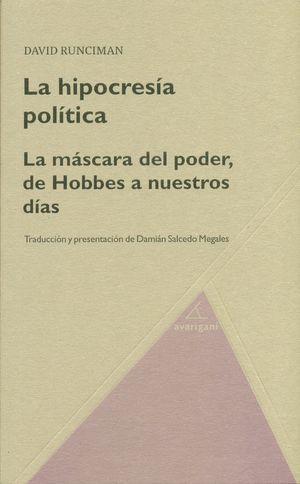 LA HIPOCRESIA POLÍTICA. LA MÁSCARA DEL PODER, DE HOBBES A NUESTROS DÍAS