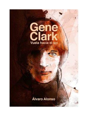 GENE CLARK. VUELA HACIA EL SOL