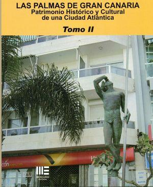 LAS PALMAS DE GRAN CANARIA. PATRIMONIO HISTÓRICO Y CULTURAL DE UNA CIUDAD ATLÁNTICA T.II