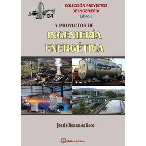 5 PROYECTOS DE INGENIERÍA ENERGÉTICA. LIBRO 5. COLECCIÓN PROYECTOS DE INGENIERÍA