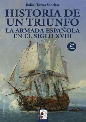 HISTORIA DE UN TRIUNFO. LA ARMADA ESPAÑOLA EN EL SIGLO XVIII