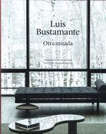 LUIS BUSTAMANTE. OTRA MIRADA