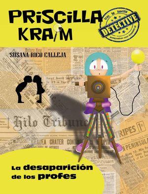 LA DESAPARICIÓN DE LOS PROFES. PRISCILLA KRAM