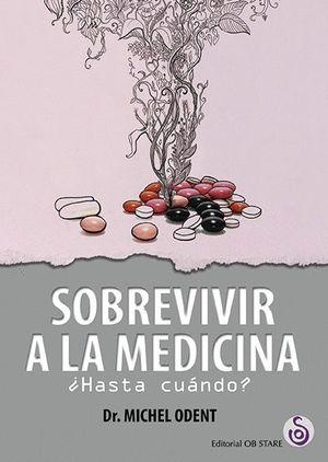 SOBREVIVIR A LA MEDICINA ?HASTA CUANDO?