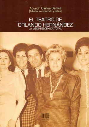 EL TEATRO DE ORLANDO HERNANDEZ. LA VISION ESCENICA TOTAL