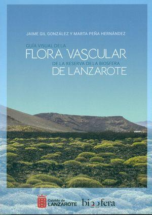 GUIA VISUAL DE LA FLORA VASCULAR DE LA RESERVA DE LA BIOSFERA DE LANZAROTE