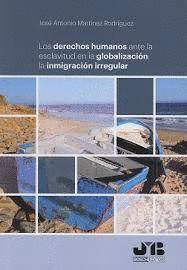 LOS DERECHOS HUMANOS ANTE LA ESCLAVITUD EN LA GLOBALIZACIÓN: LA INMIGRACIÓN IRREGULAR