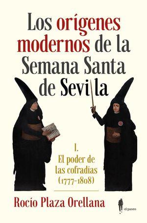 LOS ORÍGENES MODERNOS DE LA SEMANA SANTA DE SEVILLA T.I