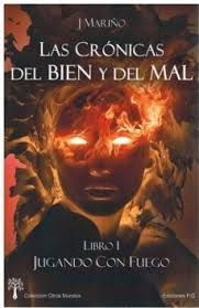 JUGANDO CON FUEGO. LAS CRÓNICAS DEL BIEN Y DEL MAL - LIBRO I