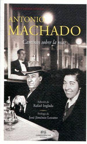 ANTONIO MACHADO. CAMINOS SOBRE LA MAR