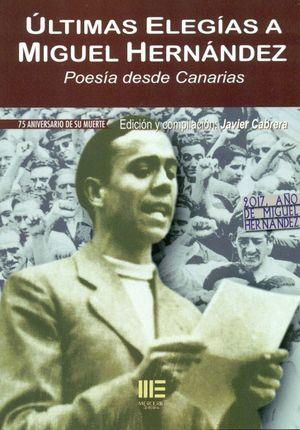 ULTIMAS ELEGIAS A MIGUEL HERNANDEZ. POESIA DESDE CANARIAS