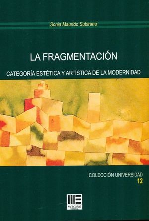 LA FRAGMENTACIÓN. CATEGORIA ESTÉTICA Y ARTÍSTICA DE LA MODERNIDAD