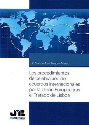 LOS PROCEDIMIENTOS DE CELEBRACIÓN DE ACUERDOS INTERNACIONALES POR LA UNIÓN EUROPEA TRAS EL TRATADO DE LISBOA