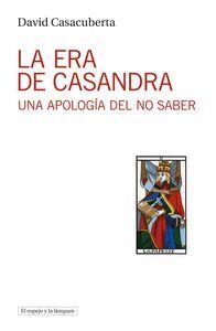 LA ERA DE CASANDRA. UNA APOLOGIA DEL NO SABER