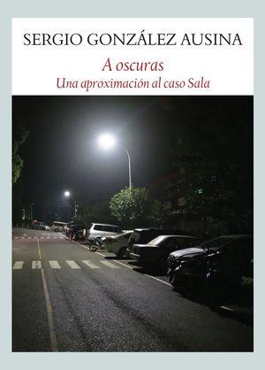 A OSCURAS. UNA APROXIMACIÓN AL CASO SALA