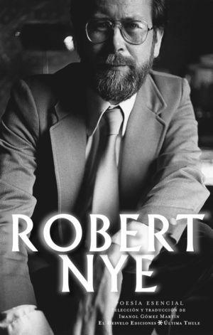 ROBERT NYE. POESÍA ESENCIAL
