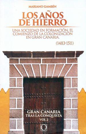 LOS AÑOS DE HIERRO. GRAN CANARIA TRAS LA CONQUISTA T.2