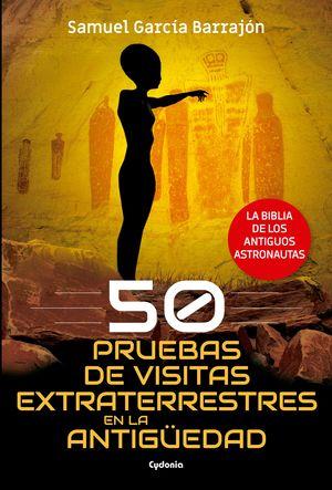 50 PRUEBAS DE VISITAS EXTRATERRESTES EN LA ANTIGUEDAD