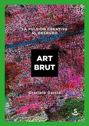 ART BRUT. LA PULSIÓN CREATIVA AL DESNUDO