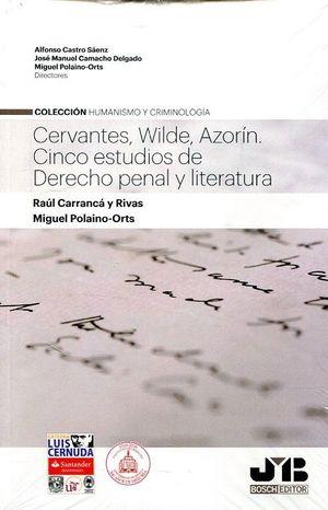 CERVANTES, WILDE, AZORÍN. CINCO ESTUDIOS DE DERECHO PENAL Y LITERATURA