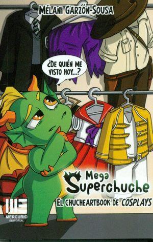 MEGA SUPERCHUCHE. EL CHUCHEARTBOOK DE COSPLAYS