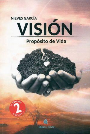 VISIÓN. PROPÓSITO DE VIDA