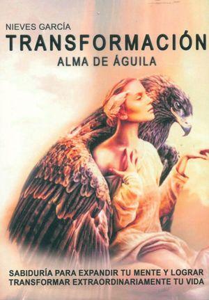 TRANSFORMACIÓN. ALMA DE AGUILA