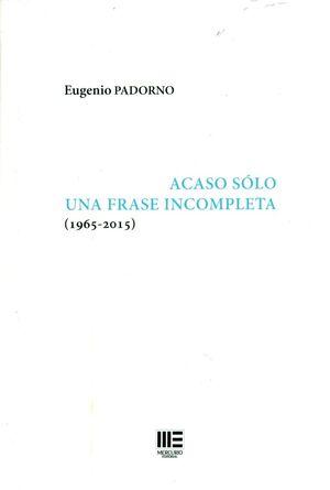 ACASO SÓLO UNA FRASE INCOMPLETA (1965-2015)