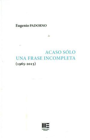 ACASO SOLO UNA FRASE COMPLETA ( 1965-2015 )