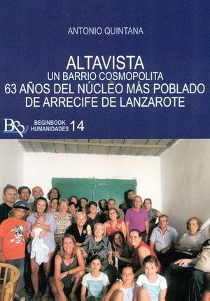 ALTAVISTA. UN BARRIO COSMOPOLITA. 63 AÑOS DEL NUCLEO MAS POBLADO DE ARRECIFE DE LANZAROTE