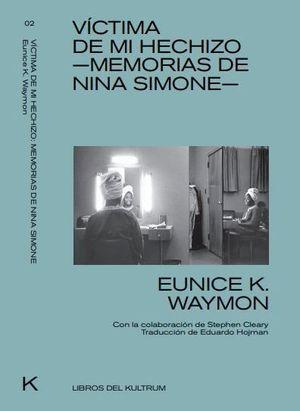 VICTIMA DE MI HECHIZO. MEMORIAS DE NINA SIMONE