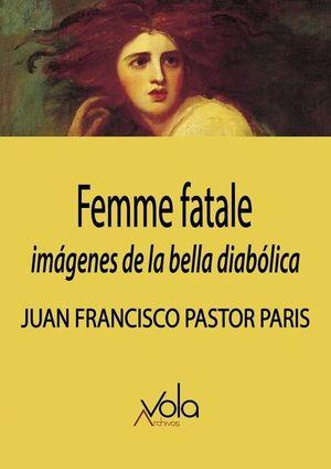 FEMME FATALE: IMAGENES DE LA BELLA DIABOLICA