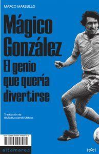 MÁGICO GONZÁLEZ. EL GENIO QUE QUERÍA DIVERTIRSE