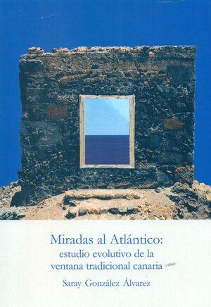 MIRADAS AL ATLANTICO: ESTUDIO EVOLUTIVO DE LA VENTANA TRADICIONAL CANARIA
