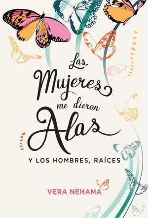 LAS MUJERES ME DIERON ALAS Y LOS HOMBRES, RAICES