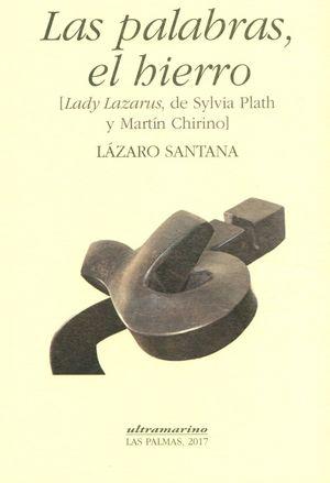 PALABRAS, EL HIERRO, LAS (LADY LAZARUS, DE SYLVIA PLATH Y MARTÍN CHIRINO)