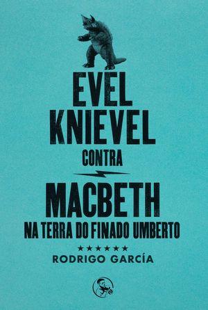 EVEL KNIEVEL CONTRA MACBETH NA TERRA DO FINADO UMBERTO