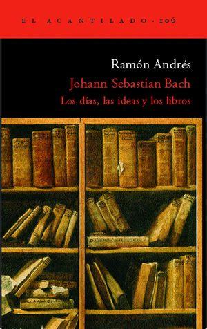 JOHANN SEBASTIAN BACH. LOS DIAS, LAS IDEAS Y LOS LIBROS