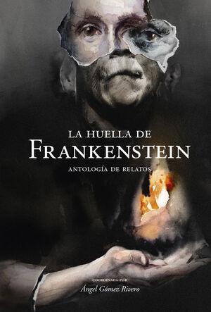 LA HUELLA DE FRANKENSTEIN. ANTOLOGIA DE RELATOS