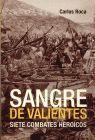 SANGRE DE VALIENTES. SIETE COMBATES HEROICOS