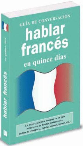 HABLAR FRANCES EN QUINCE DIAS - GUIA CONVERSACION