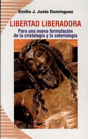 LIBERTAD LIBERADORA. PARA UNA NUEVA FORMULACIÓN DE LA CRISTOLOGÍA Y LA SOTERIOLOGÍA