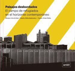 PAISAJES DESBORDADOS. EL CAMPO DE REFUGIADOS EN EL HORIZONTE CONTEMPORÁNEO